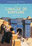 Les messagers de l'Alliance, 4, L'ORACLE DE BABYLONE, Les messagers de l'Alliance - Tome 4