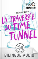 La traversée du Time Tunnel - collection Tip Tongue - B1 seuil - dès 14 ans