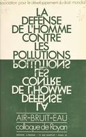 La défense de l'homme contre les pollutions, Air, bruit, eau - Colloque de Royan, mai 1970