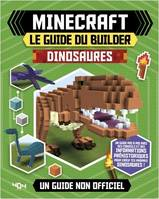 Minecraft, le guide du builder / dinosaures : un guide non officiel