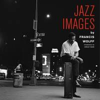 JAZZ IMAGES BY FRANCIS WOLFF /ANGLAIS