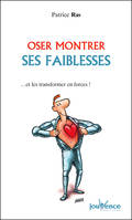 Oser montrer ses faiblesses