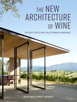 The New Architecture of Wine (Anglais), 25 Spectacular California Wineries