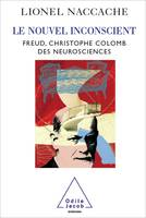LE NOUVEL INCONSCIENT, Freud, Christophe Colomb des neurosciences