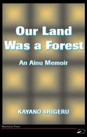Our Land Was A Forest, An Ainu Memoir