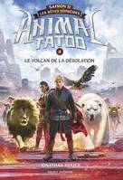 Animal tatoo, saison II, 4, Animal Tatoo saison 2 - Les bêtes suprêmes, Tome 04, Le volcan de la désolation