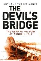 The Devil's Bridge, The German Victory at Arnhem, 1944