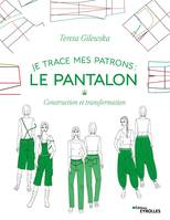 Je trace mes patrons - Le pantalon, Construction et transformation