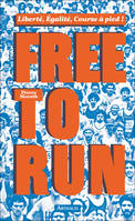 FREE TO RUN - LIBERTE, EGALITE, COURSE A PIED !