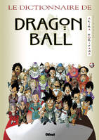 DRAGON BALL (GRAND FORMAT) - LE DICTIONNAIRE DE DRAGON BALL, dictionnaire encyclopédique
