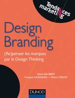 Design Branding - (Re)penser les marques par le Design Thinking, (Re)penser les marques par le Design Thinking
