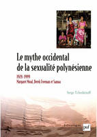 Le mythe occidental de la sexualité polynésienne, Margaret Mead, Derek Freeman et Samoa, 1928-1999