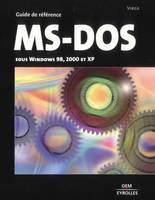 MS-DOS - SOUS WINDOWS 98, 2000 ET XP, toutes versions sous Windows, de 98 à XP