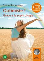 Optimiste ! Grâce à la sophrologie, Livre audio 1 CD audio - 52 min