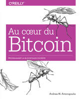 Au coeur du Bitcoin - Programmer la Blockchain ouverte - collection O'Reilly, collection O'Reilly