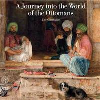 A JOURNEY INTO THE WORLD OF THE OTTOMANS VOL 2 /ANGLAIS
