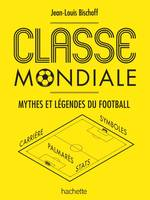 Classe mondiale, Mythes et légendes du football