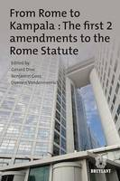 From Rome to Kampala : The first 2 amendments to the Rome Statute, the first 2 amendments to the Rome statute