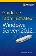 Guide de l'administrateur Windows Server 2012, Microsoft