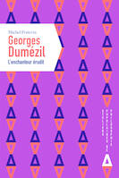 Georges Dumézil / l'enchanteur érudit