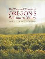 The Wines and Wineries of Oregon's Willamette Valley (Anglais), From Pinot to Chardonnay