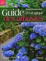 Guide écologique des arbustes / ornement, fruitier, forestier, ornement, fruitier, forestier