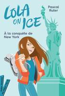 Lola on Ice tome 3 - A la conquête de New York