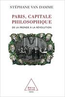 PARIS CAPITALE PHILOSOPHIQUE, de la Fronde à la Révolution