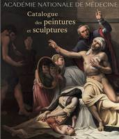 ACADEMIE NATIONALE DE MEDECINE - CATALOGUE DES PEINTURES ET SCULPTURES.