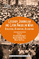 Literary Journalism and Latin American Wars, Revolutions, Retributions, Resignations