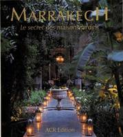 Marrakech, le secret des maisons jardins, the secret of courtyard houses