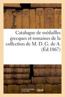 Catalogue de médailles grecques et romaines de la collection de M. D. G. de A.
