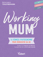 WORKING MUM - 10 SEANCES D'AUTOCOACHING POUR REINVENTER SA VIE