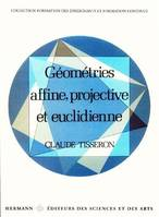 GEOMETRIES AFFINE, PROJECTIVE ET EUCLIDIENNE