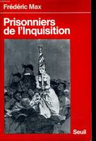 Prisonniers de l'Inquisition, relations de victimes des inquisitions espagnole, portugaise et romaine