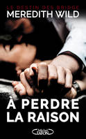 1, A perdre la raison - tome 1 Le destin des Bridge