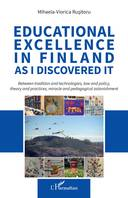 Educational excellence in Finland as I discovered it, Between tradition and technologies, law and policy, theory and practices, miracle and pedagogical astonishment