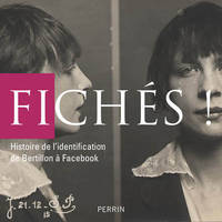Fichés ? / photographie et identification, 1850-1960 : exposition, Paris, Archives nationales, du 15, photographie et identification, 1850-1960
