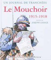 LE MOUCHOIR 1915-1918 - UN JOURNAL DE TRANCHEES