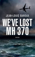 We've lost MH 370 - Version en anglais