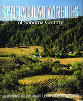 Spectacular Wineries Of Sonoma County, A Captivating Tour of Established, Estate and Boutique Wineries