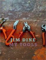 Jim Dine. My tools