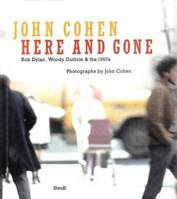 John Cohen Here and Gone Bob Dylan, Woody Guthrie & the 1960s /anglais