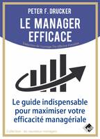LE MANAGER EFFICACE - LE GUIDE INDISPENSABLE POUR MAXIMISER SON EFFICACITE MANAGERIAL