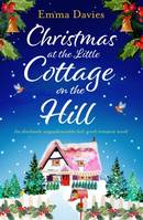 Christmas at the Little Cottage on the Hill, An absolutely unputdownable feel good romance novel
