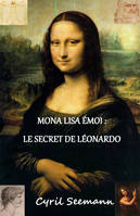 Mona Lisa émoi :  le secret de Léonardo