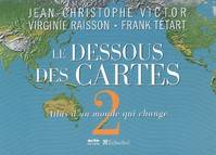 DESSOUS DES CARTES II, Volume 2, Atlas d'un monde qui change