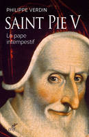 Saint Pie V / le pape intempestif