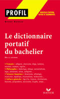 LE DICTIONNAIRE PORTATIF DU BACHELIER, DE LA SECONDE A L'UNIVERSITE (Profil, 1000), de la seconde à l'université