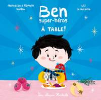 6, Ben, super-héros - À table !